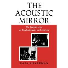 The Accoustic Mirror. The Female Voice in Psychoanalysis and Cinema. A book by Kaja Silverman